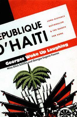 Georges Woke Up Laughing By Schiller, Nina Glick/ Fouron, Georges Eugene/ Joseph, Gilbert M. (EDT)/ Rosenberg, Emily S. (EDT)